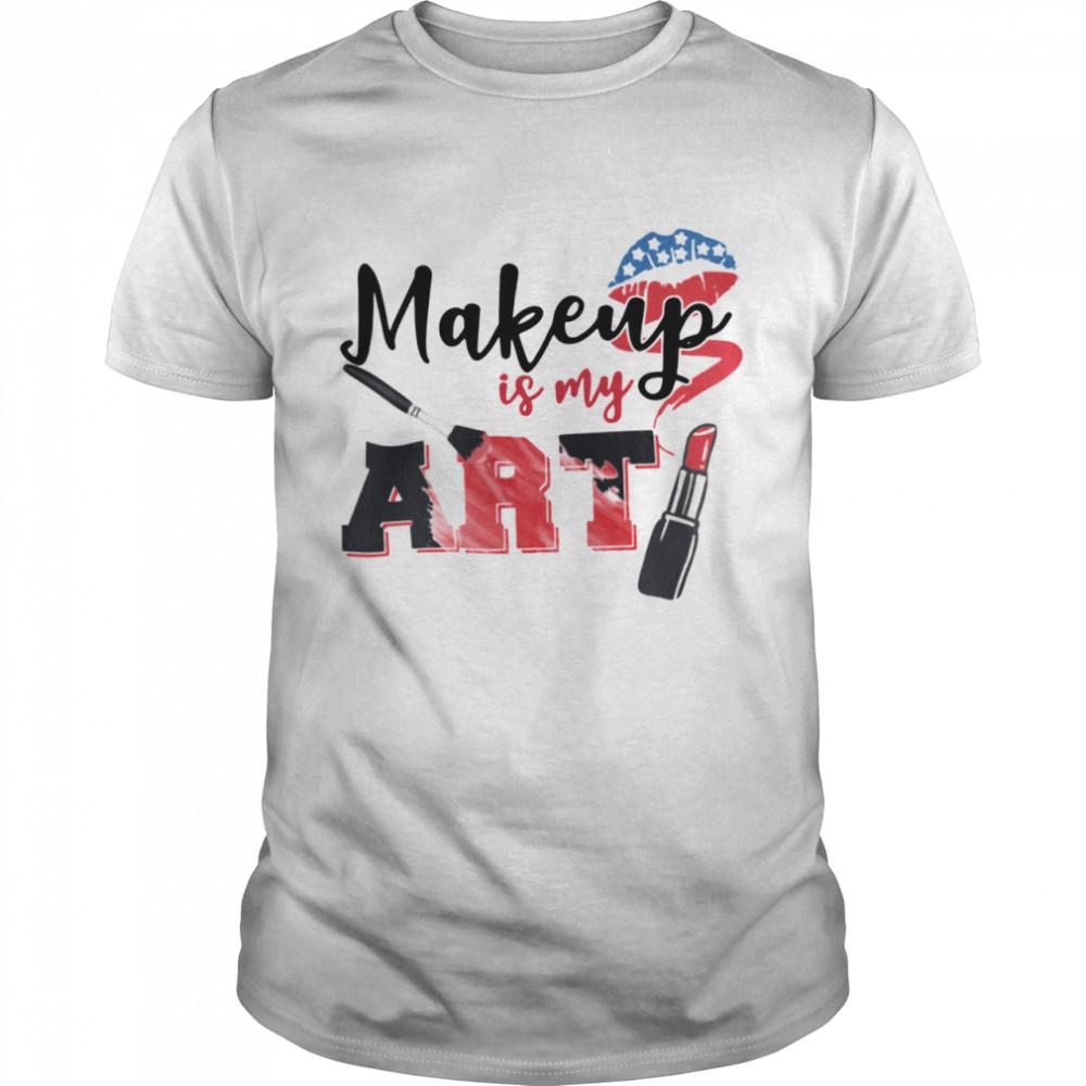 Makeup Is My Art 2021 shirt