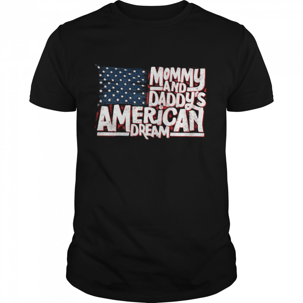 Mommy and daddys American dream shirt