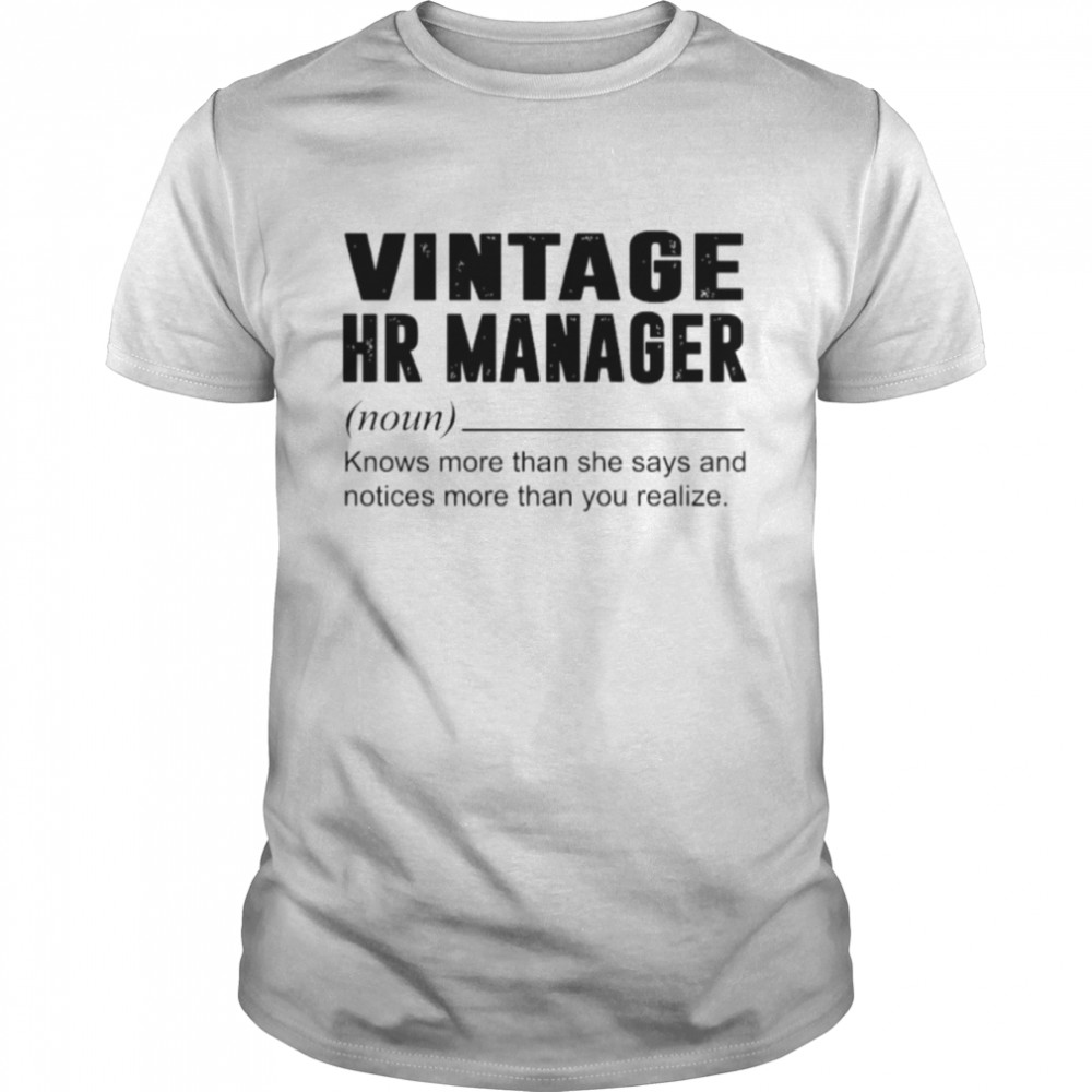 Vintage Hr Manager Noun Knows More Than She Says shirt