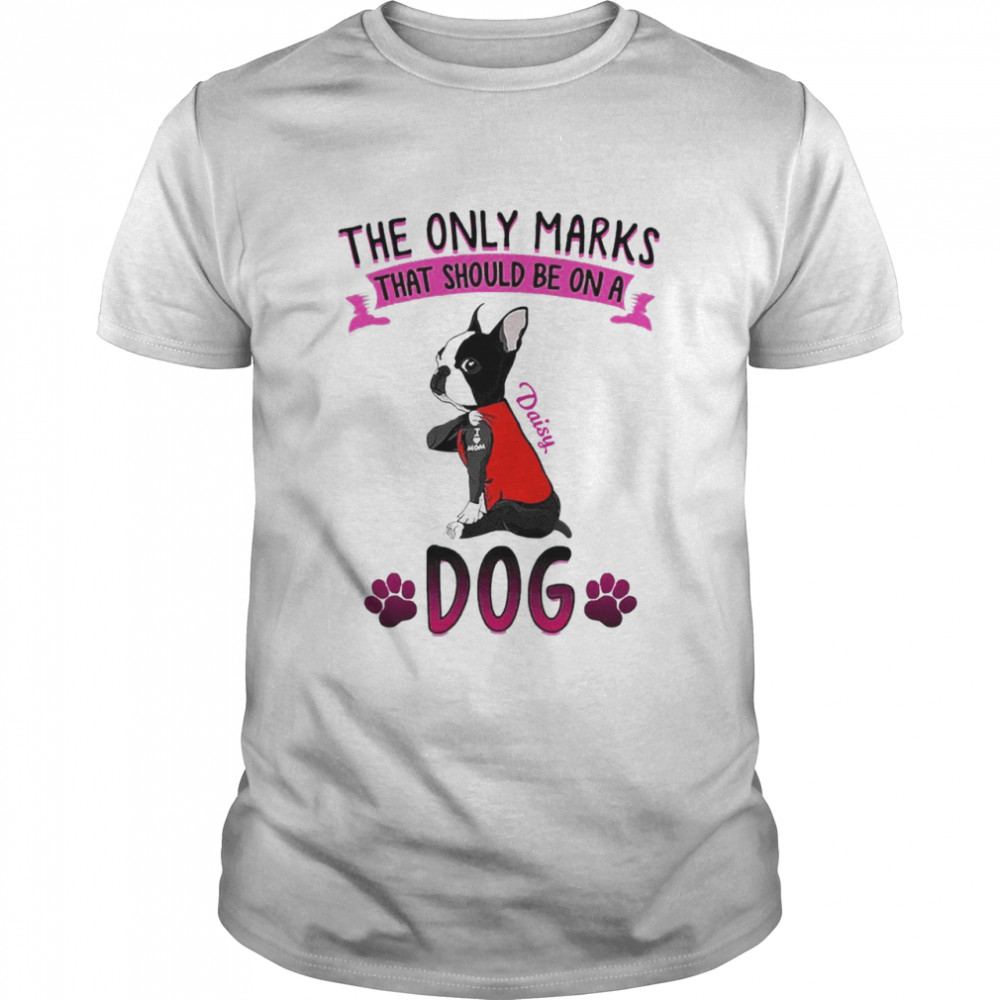 The Only Marks That Should Be On A Daisy Dog shirt