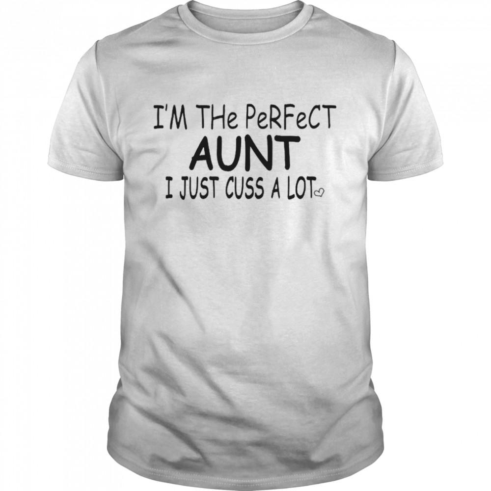 Im The Perfect Aunt I Just Cuss A Lot shirt