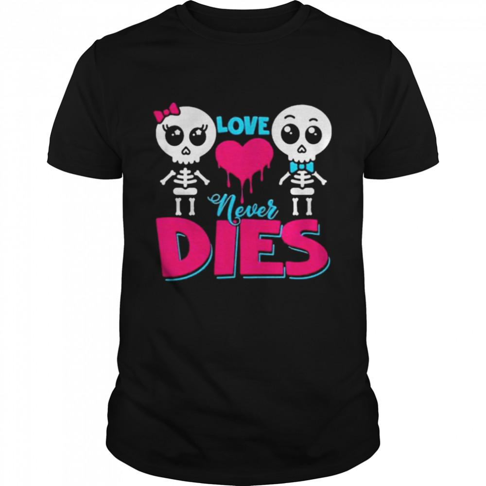 Love Never Dies Couple Skeleton Lover shirt
