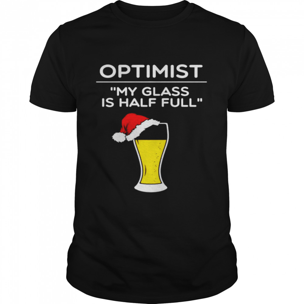 Optimist my glass is half full beer shirt