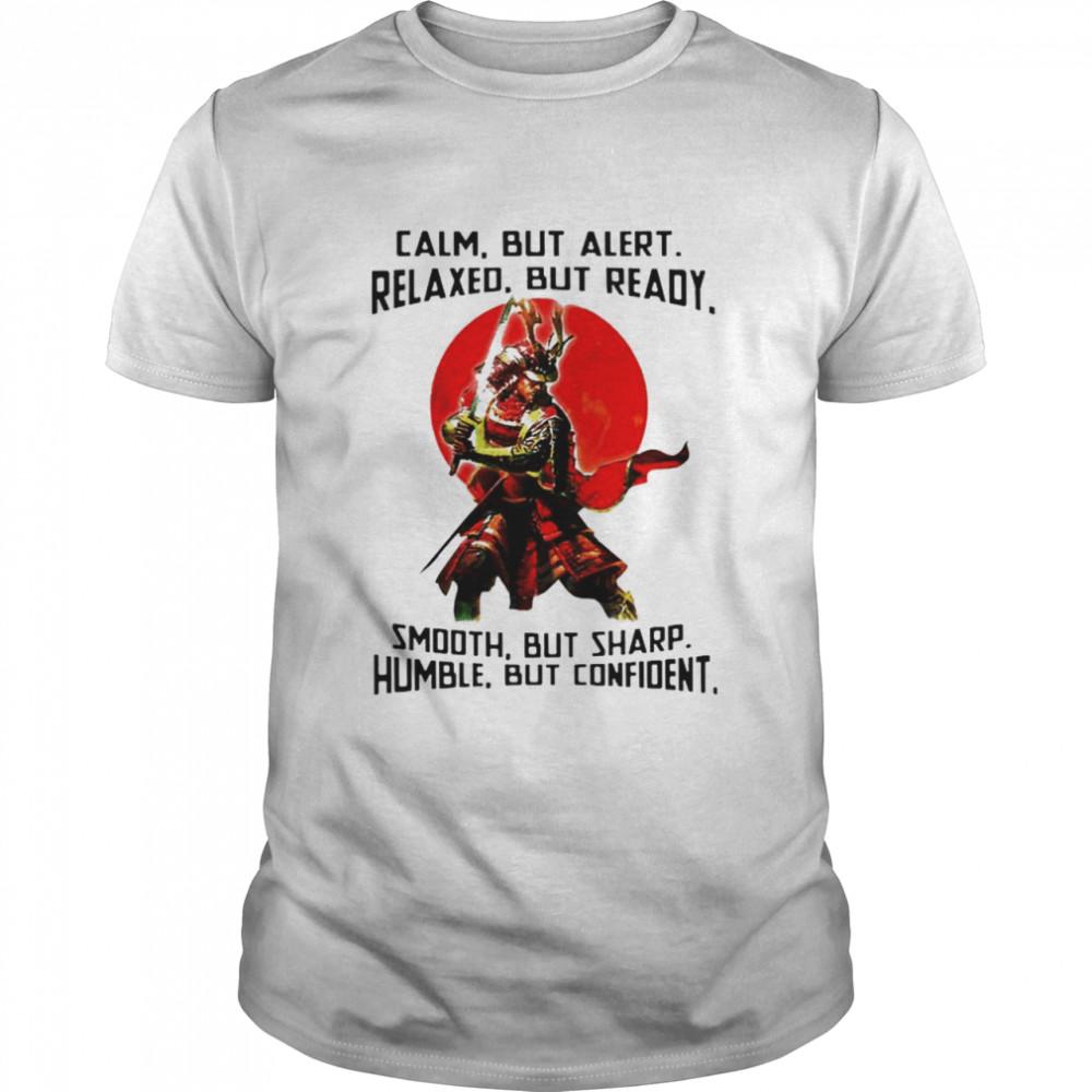 Samurai calm but alert relaxed but ready smooth but sharp humble but confident shirt