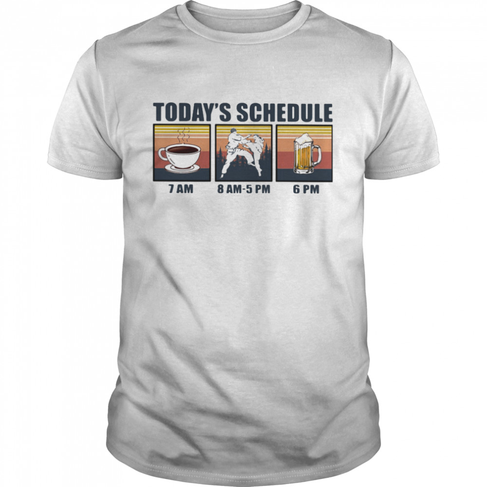 Today Schedule Karate Coffee Beer Vintage shirt