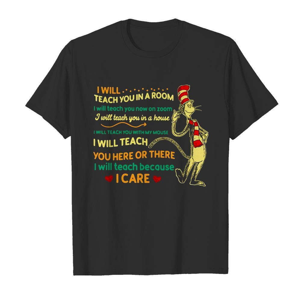Dr Seuss I Will Teach You In A Room I Will Teach You Now On Zoom I Will Teach You In A House shirt