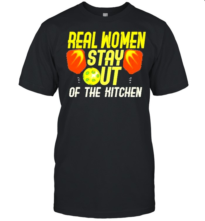 Real women stay out of the hitchen shirt