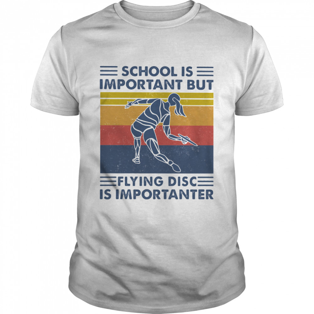 School Is Important But Flying Disc Is Importanter Ultimate Vintage shirt