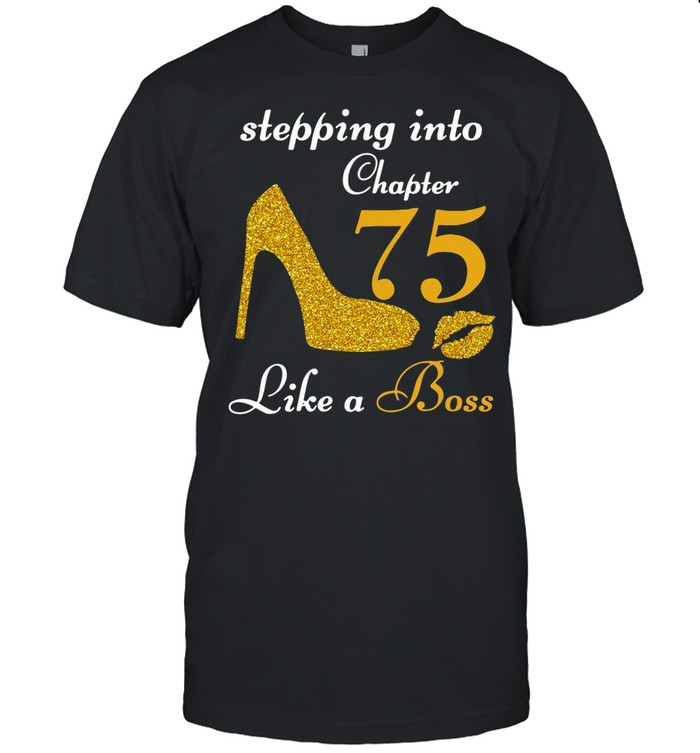 Stepping Into Chapter 75 Like A Boss shirt
