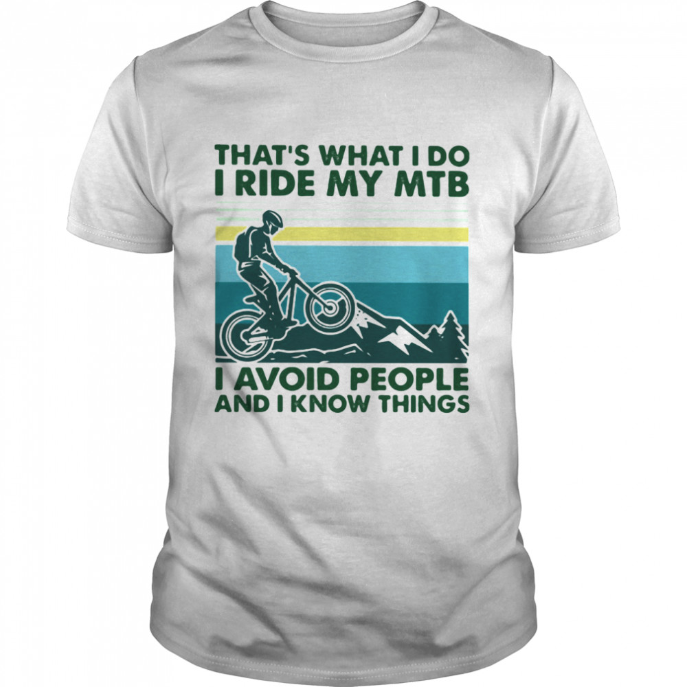 That's What I Do I Ride My MTB I Avoid People And I Know Things Vintage shirt