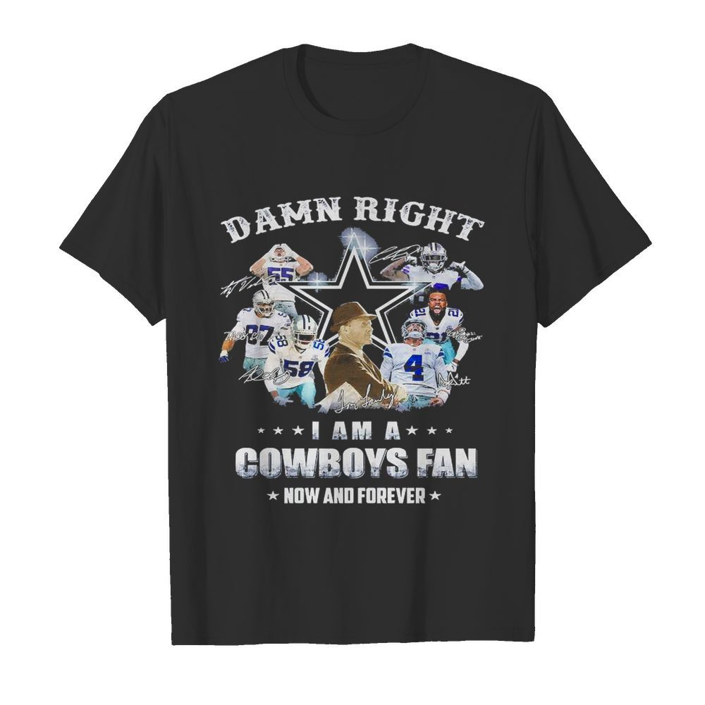 Damn Right I am a Dallas Cowboys Fan now and forever signatures shirt