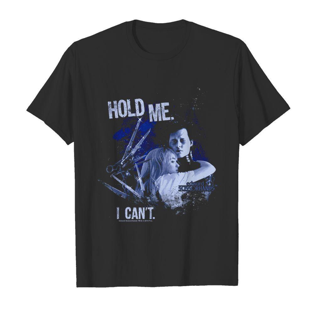 Edward Scissorhands hold me I cant shirt