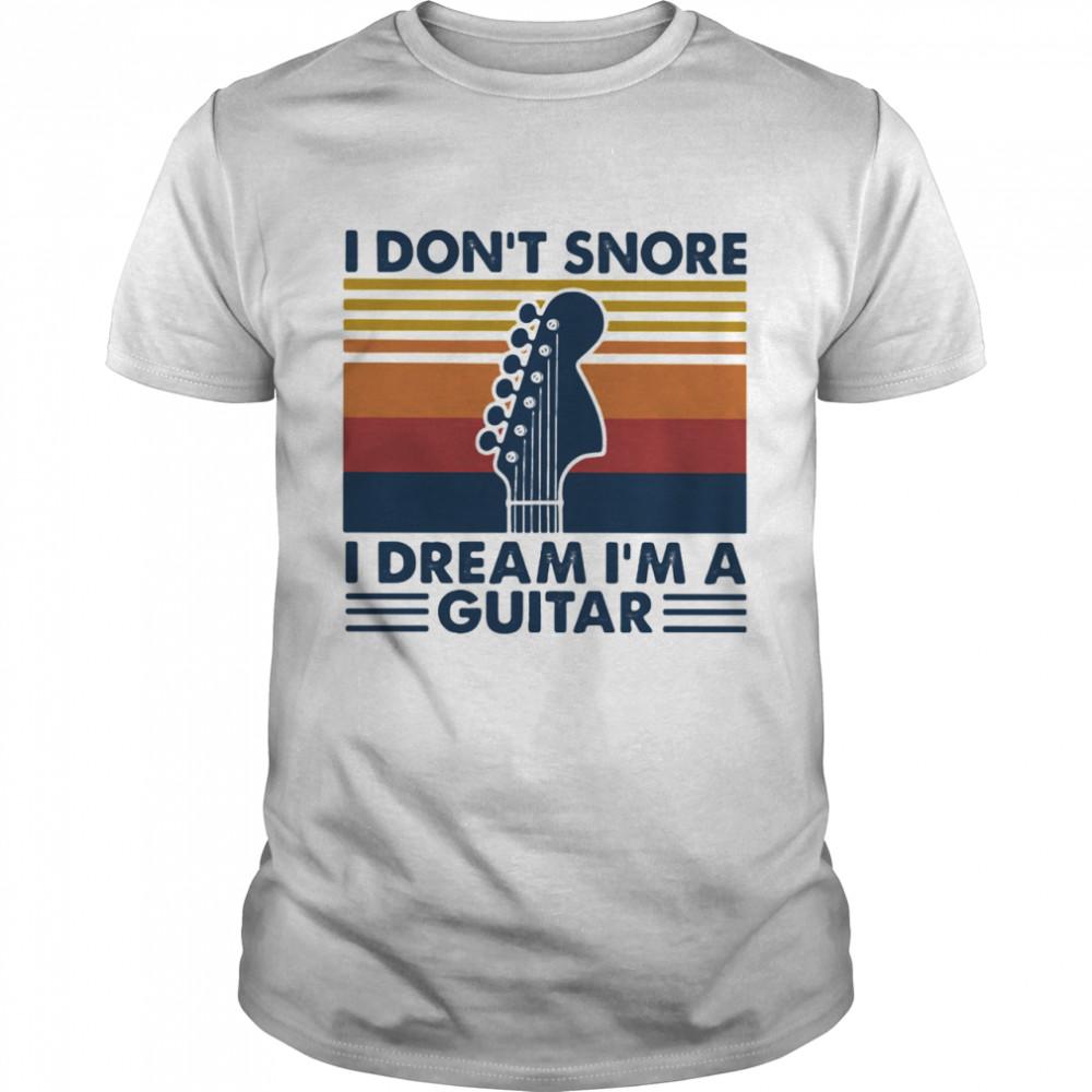 I Don't Snore I Dream I'm A Guitar Vintage shirt