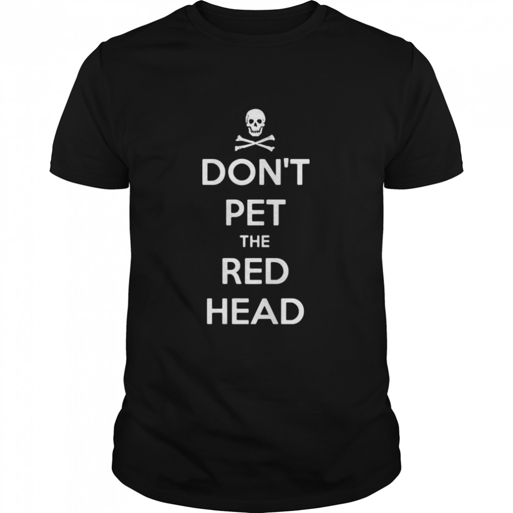 Skull Don't Pet The Red Head shirt