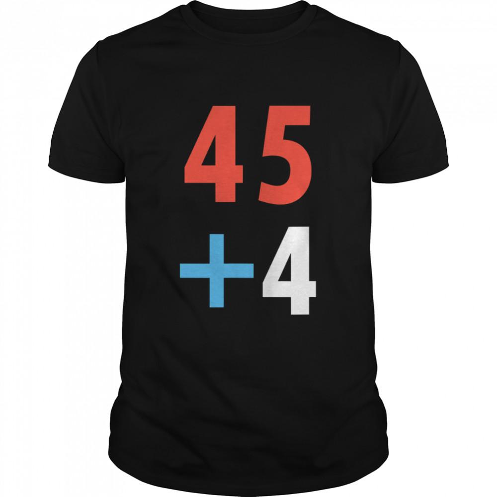 Trump Inauguration 2021 Math 45 + 4 Fraud 2020 shirt
