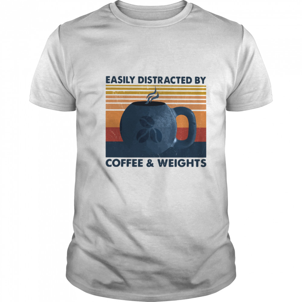 Easily Distracted By Coffee And Weights Vintage shirt