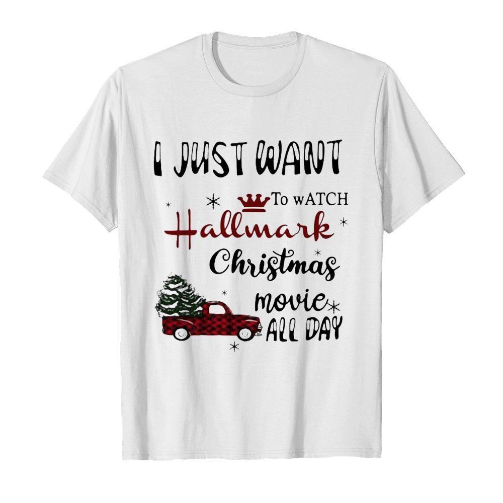 I Just Want To Watch Hallmark Christmas Movie Allday Car Xmas shirt