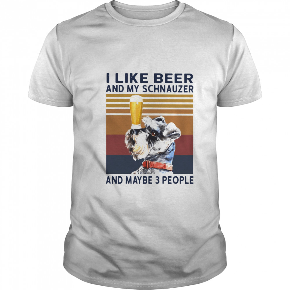 I Like Beer And My Schnauzer And Maybe 3 People Vintage shirt