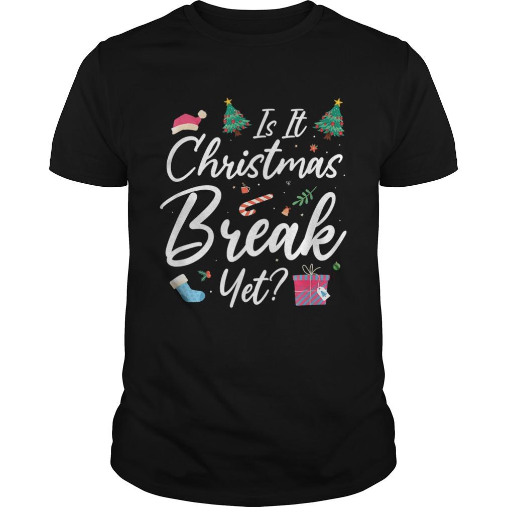 Is It Christmas Break Yet Clothing Cool Xmas Holiday shirt