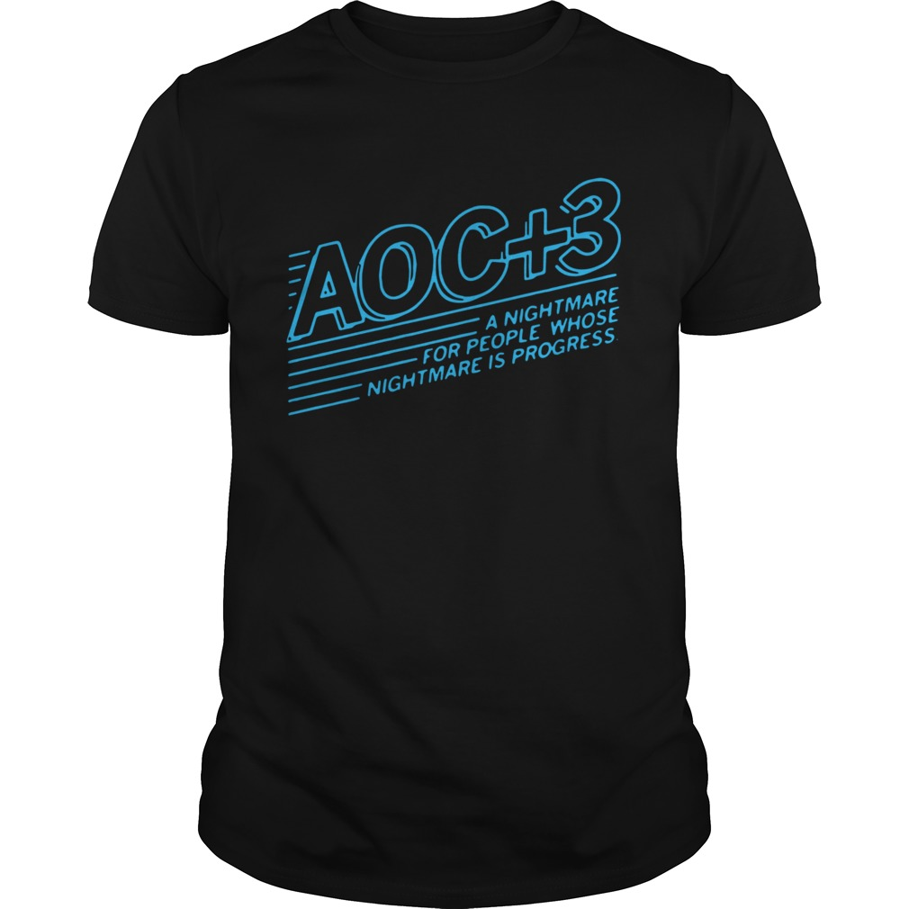 AOC 3 A Nightmare For People Whose Nightmare Is Progress shirt