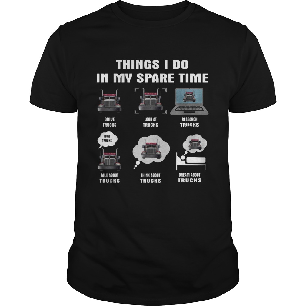 Things I Do In My Spare Time Drive Trucks Look At Trucks Research Trucks Talk About Trucks shirt
