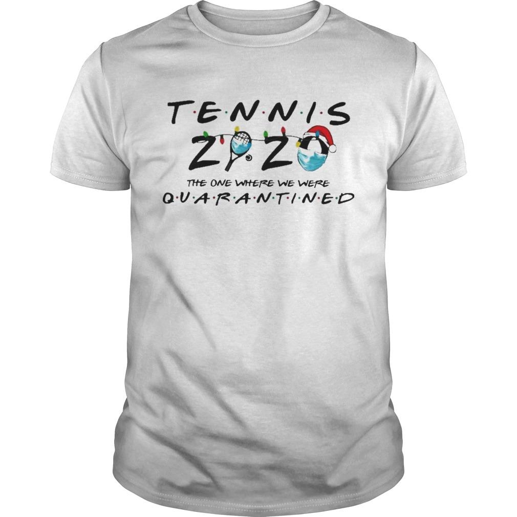 Tennis 2020 The One Where We Were Quarantined shirt
