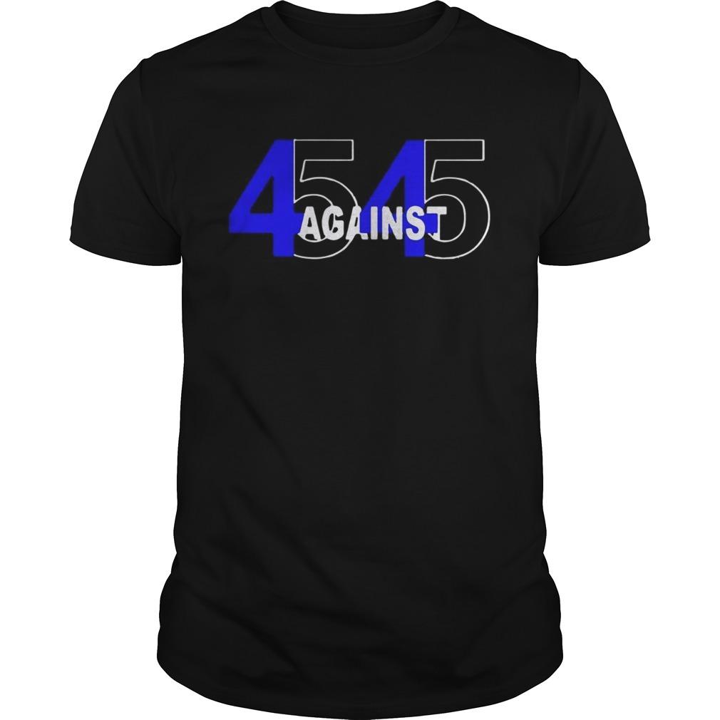45 Against 45 shirt