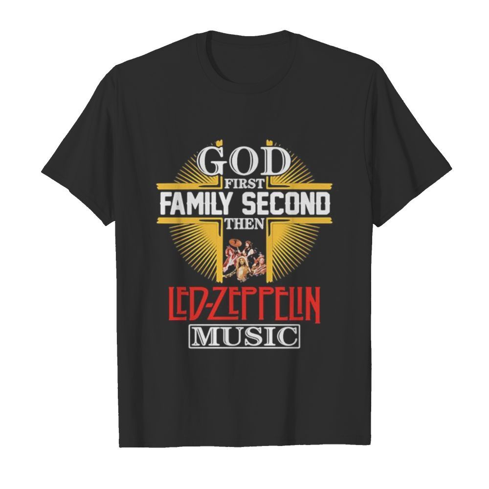 God first family second then led-zeppelin music shirt