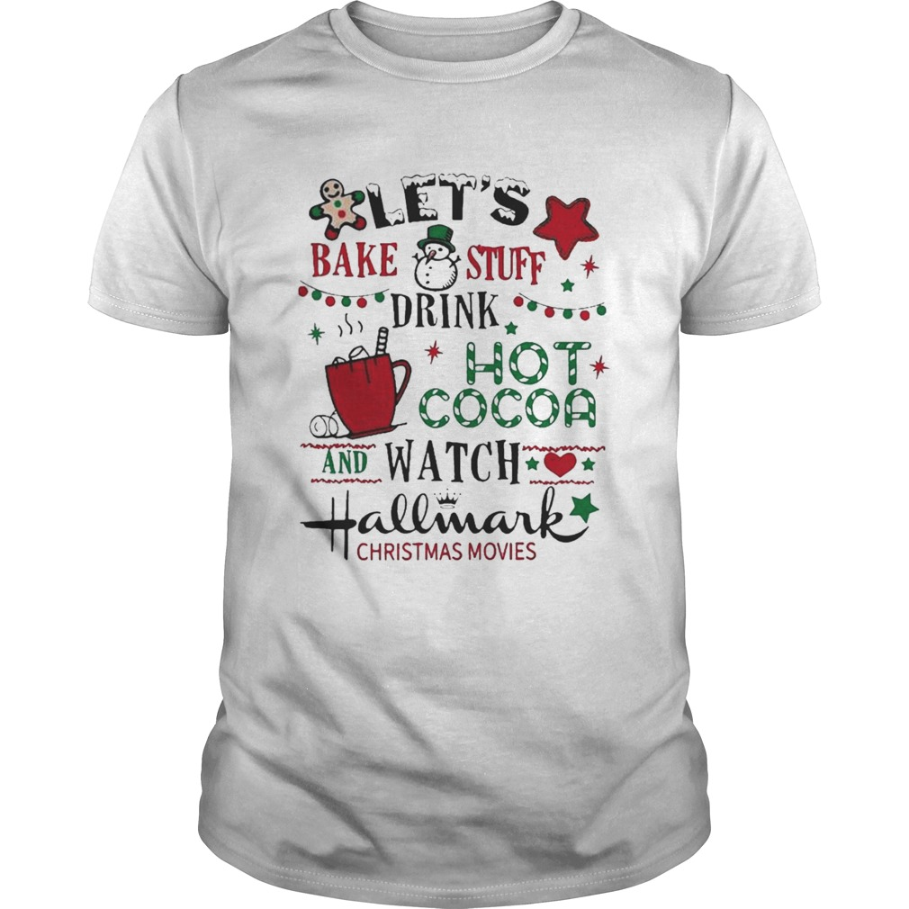 Lets Bake Stuff Drink Hot Cocoa And Watch Hallmark Christmas Movies shirt
