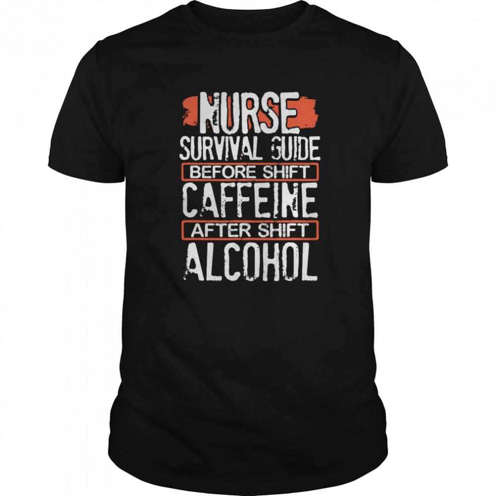Nurse Survival Guide Before Shift Caffeine After Alcohol shirt