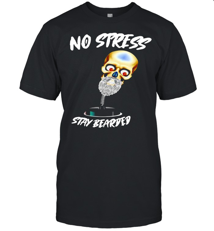 No Stress Stay Bearded shirt