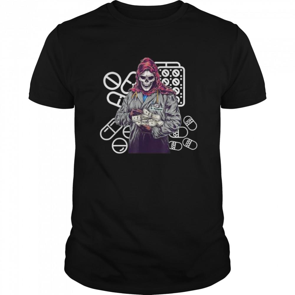 Dr. Grim Reaper Feelgood Pharmacist Doctor Grim Reaper shirt