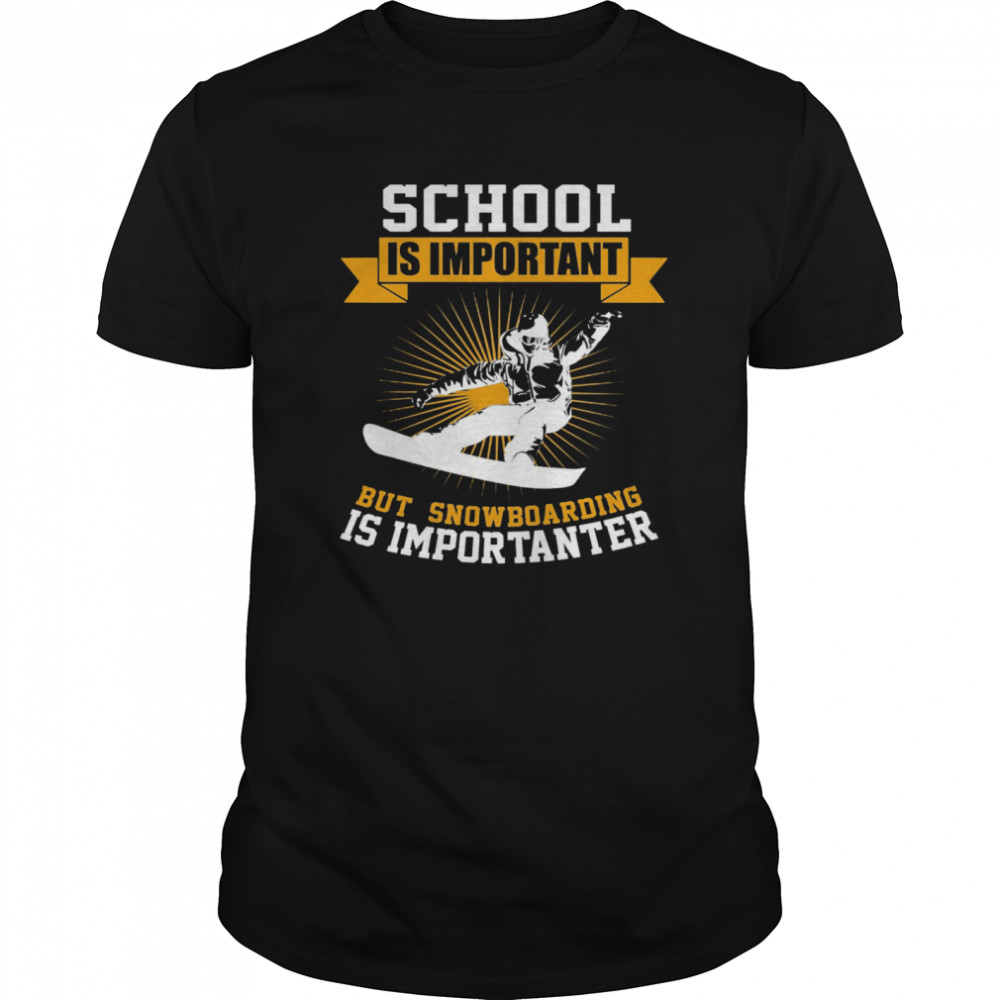 School Is Important But Snowboarding Is Importanter shirt