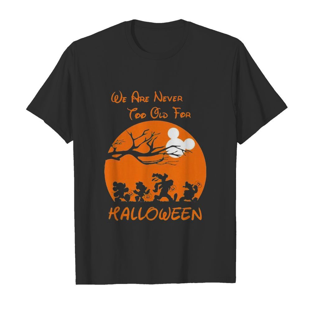 Mickey mouse and friends we are never too old for halloween moon shirt