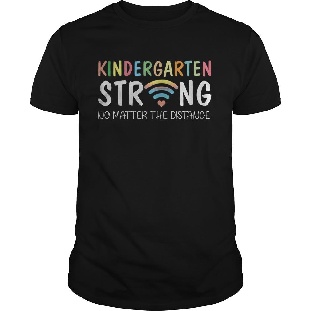 Kindergarten Strong No Matter Wifi The Distance shirt