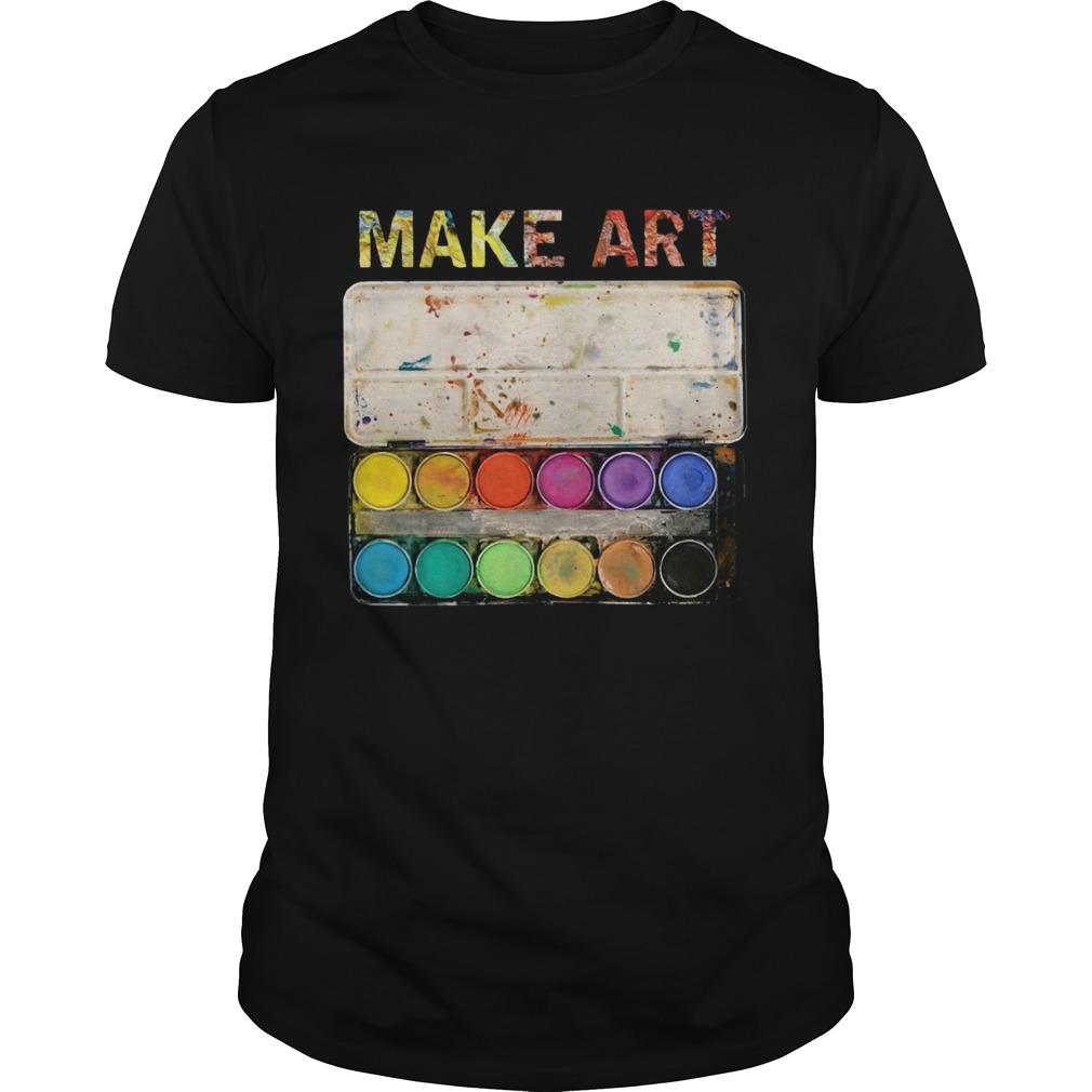 Make Art Artist Painting shirt