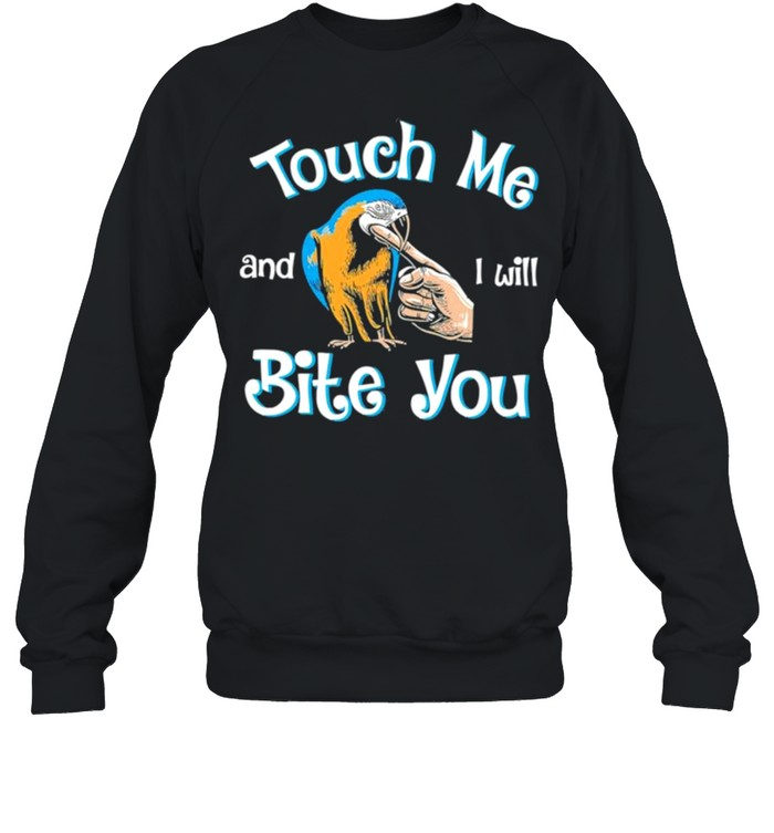 Touch Me And I Will Bite You shirt Unisex Sweatshirt