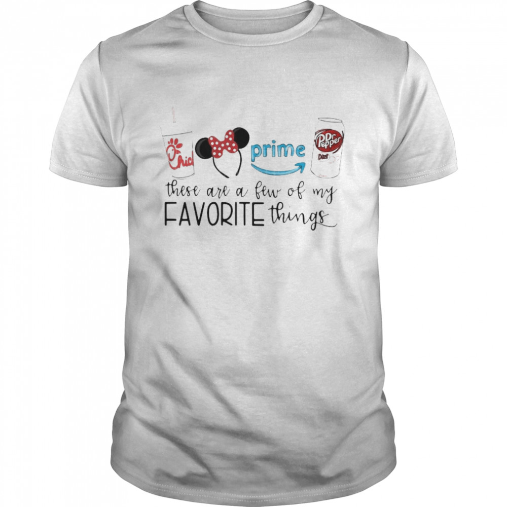 Chick-Fil-A Disney These Are A Few Of My Favorite Things shirt