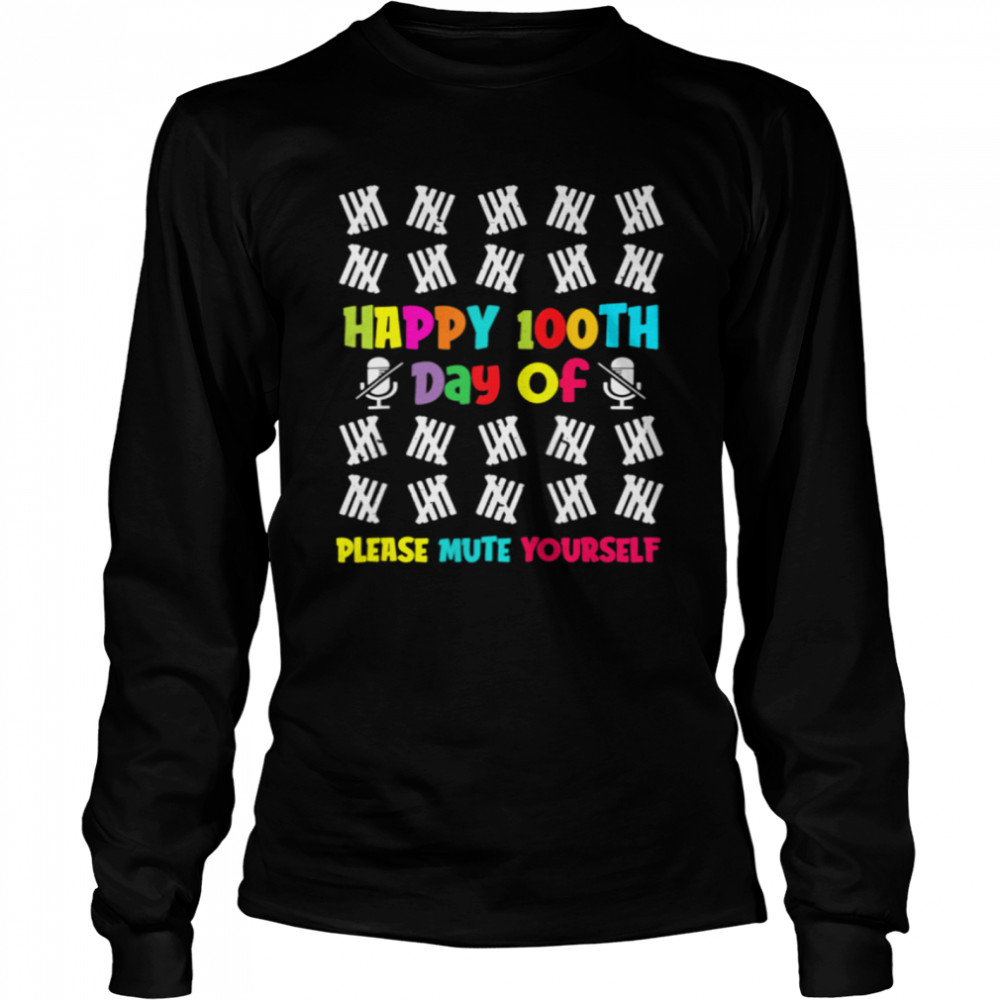 100 Days of School Happy 100th Day Of Please Mute Yourself shirt Long Sleeved T-shirt