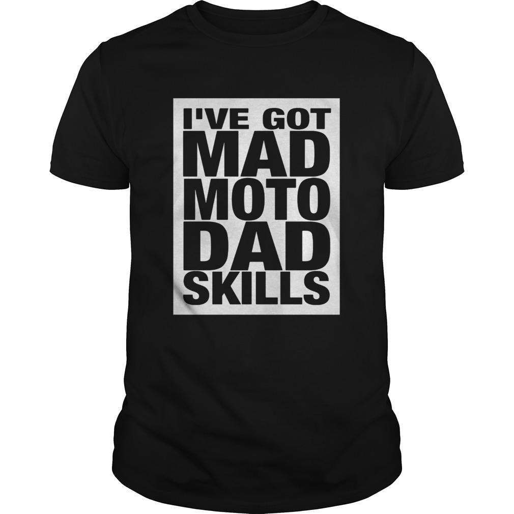 Ive got mad moto dad skills shirt