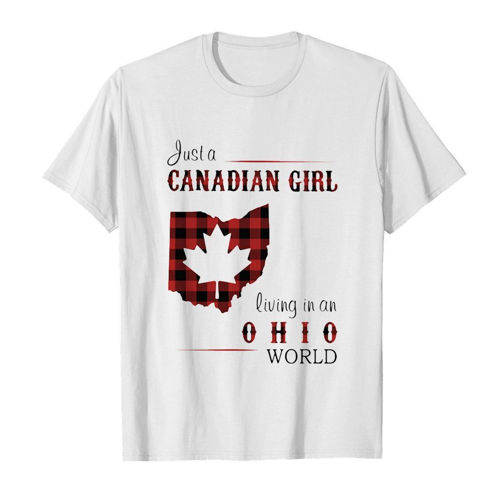 Just a canadian girl living in an ohio world shirt
