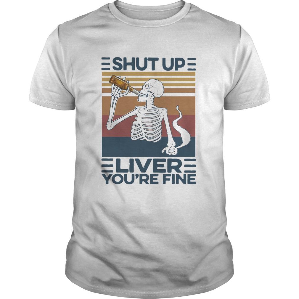 Shut Up Liver Youre Fine Skull Vintage shirt