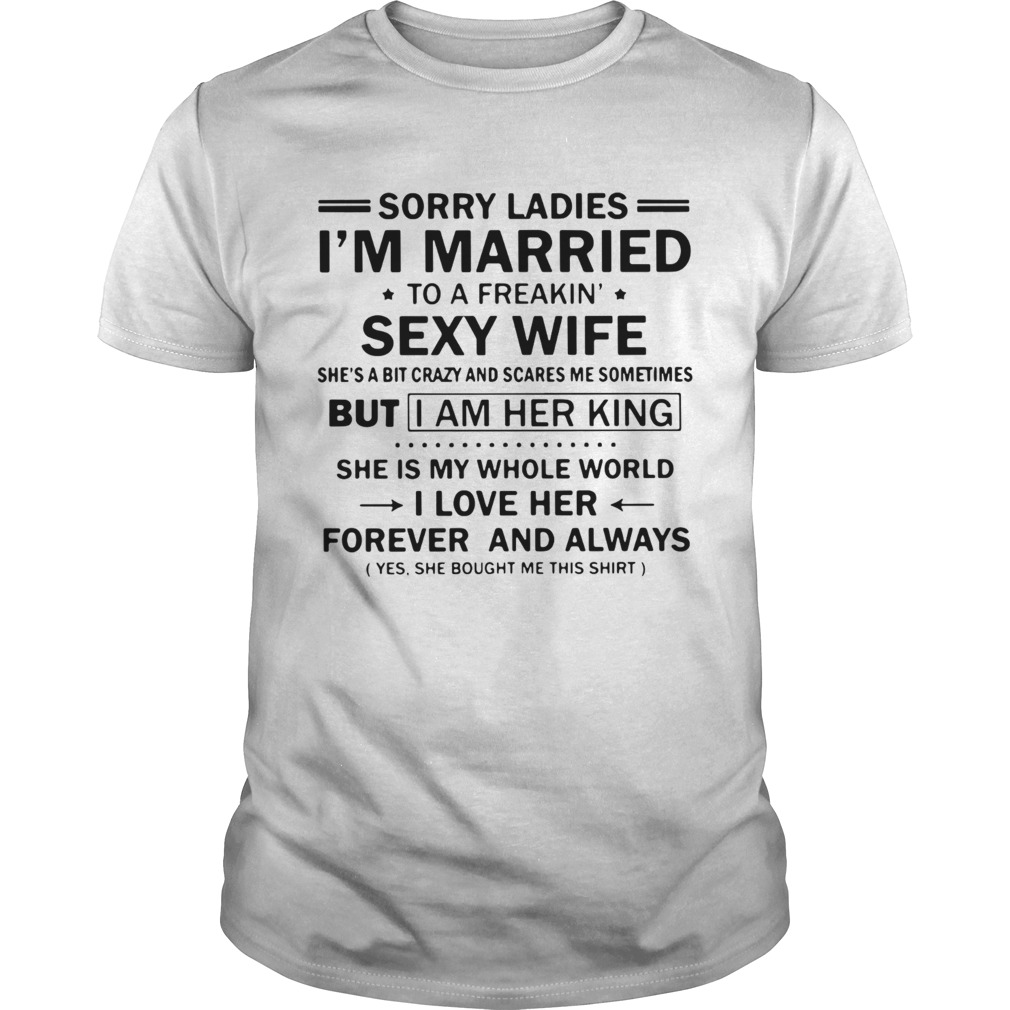 Sorry Ladies Im Married To A Freakin Sexy Wife shirt