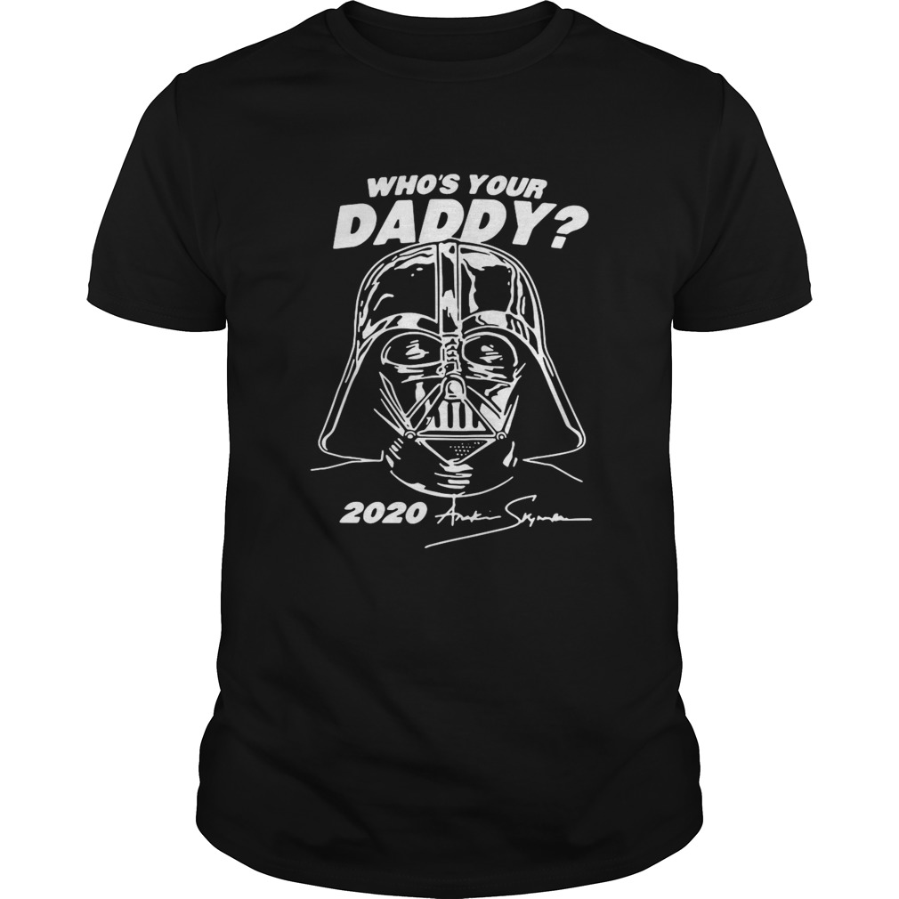 Darth Vader Whos Your Daddy 2020 shirt