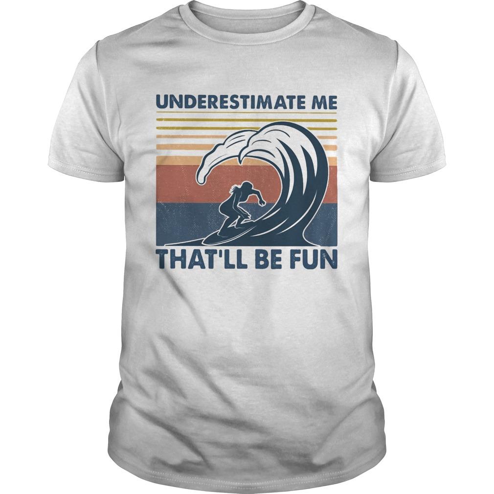 Surfing underestimate me thatll be fun vintage shirt