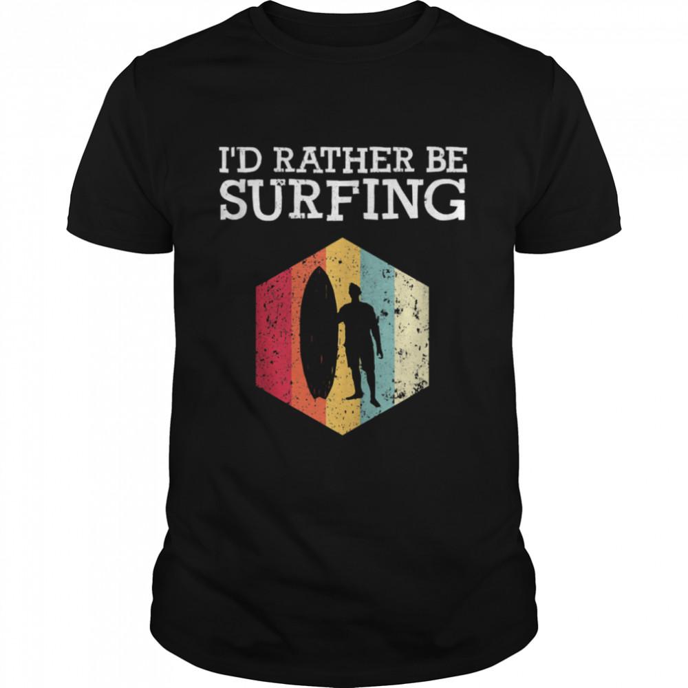 I'd Rather Be Surfing Vintage Surfer Surf Board Beach shirt