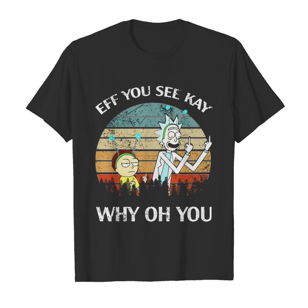 Rick and Morty eff you see kay why oh you vintage shirt