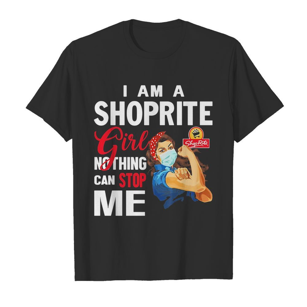 Strong woman mask i am a shoprite girl nothing can stop me shirt