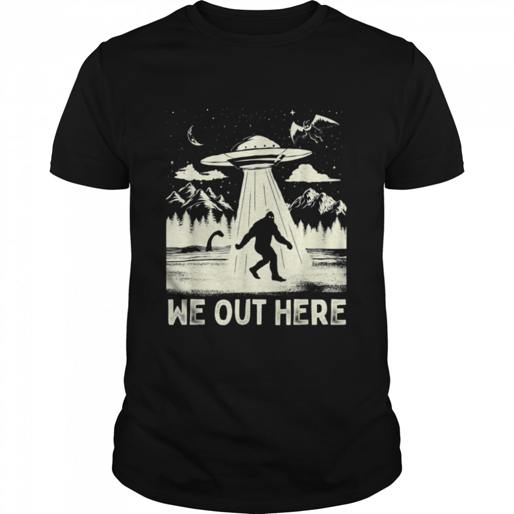 We Out Here Bigfoot Cryptid UFO Abduction shirt