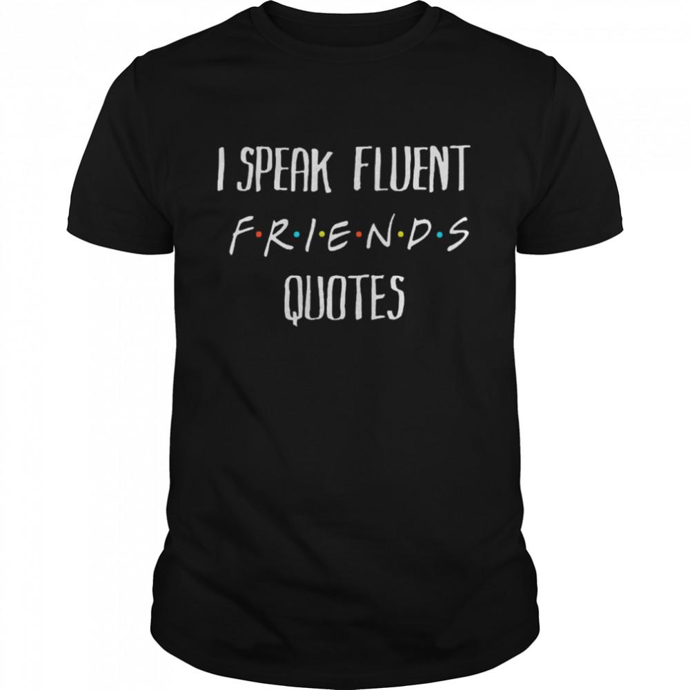 I speak fluent friends quotes amused shirt